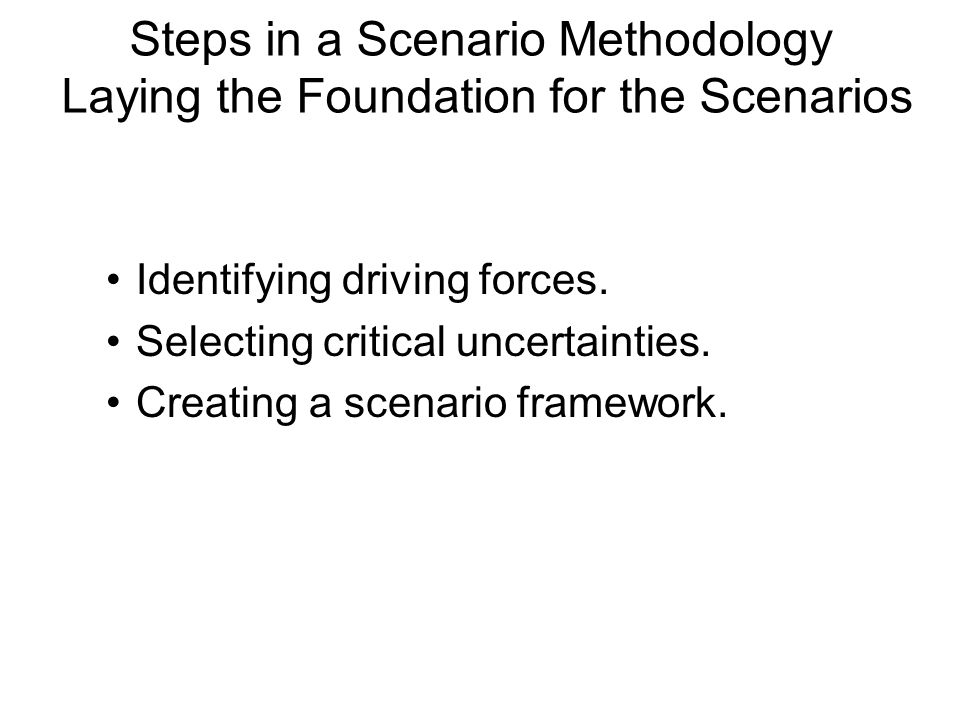 Steps in a Scenario Methodology Laying the Foundation for the Scenarios