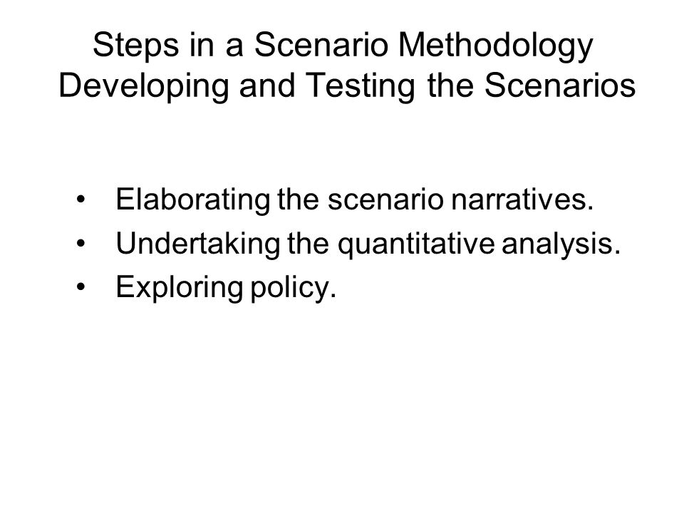 Steps in a Scenario Methodology Developing and Testing the Scenarios