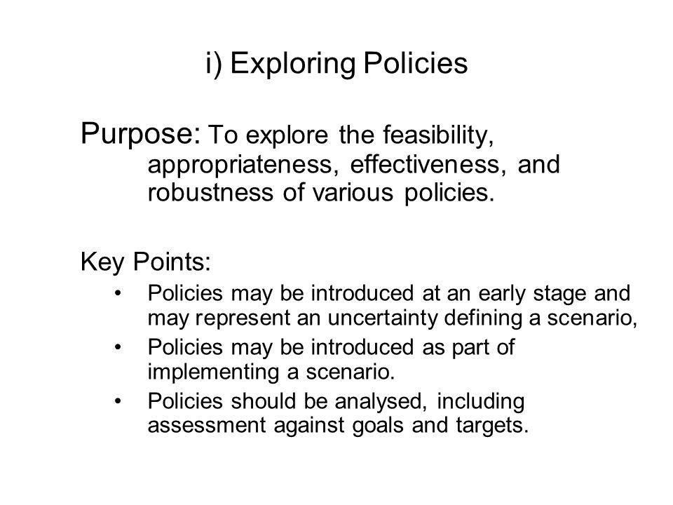 i) Exploring PoliciesPurpose: To explore the feasibility, appropriateness, effectiveness, and robustness of various policies.