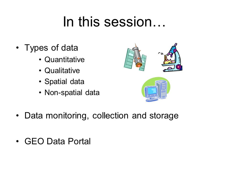 In this session… Types of data Data monitoring, collection and storage