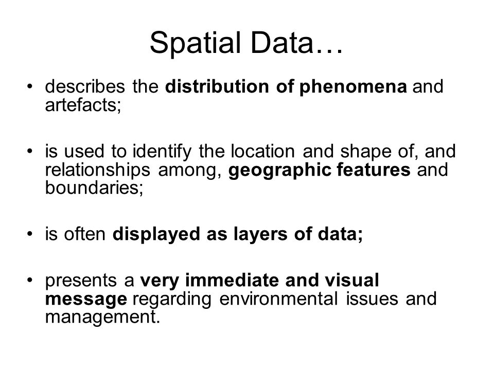 Spatial Data… describes the distribution of phenomena and artefacts;