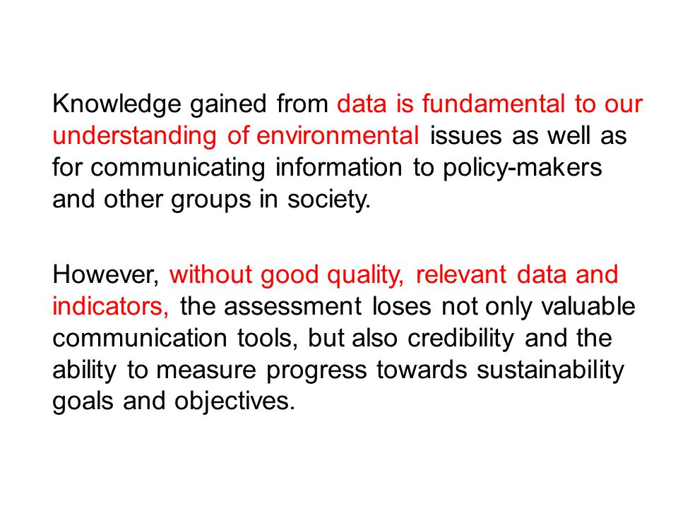 Knowledge gained from data is fundamental to our understanding of environmental issues as well as for communicating information to policy-makers and other groups in society.