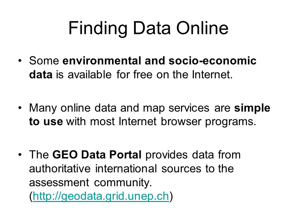 Finding Data Online Some environmental and socio-economic data is available for free on the Internet.