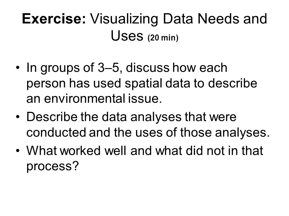 Exercise: Visualizing Data Needs and Uses (20 min)