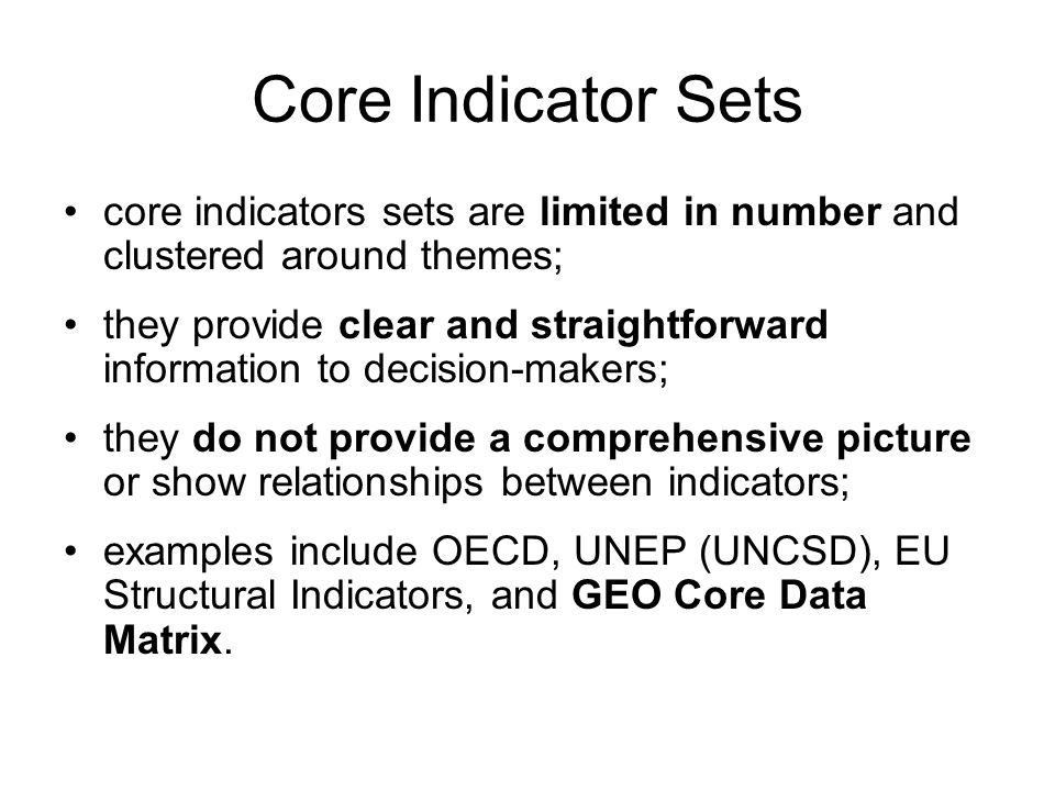 Core Indicator Sets core indicators sets are limited in number and clustered around themes;