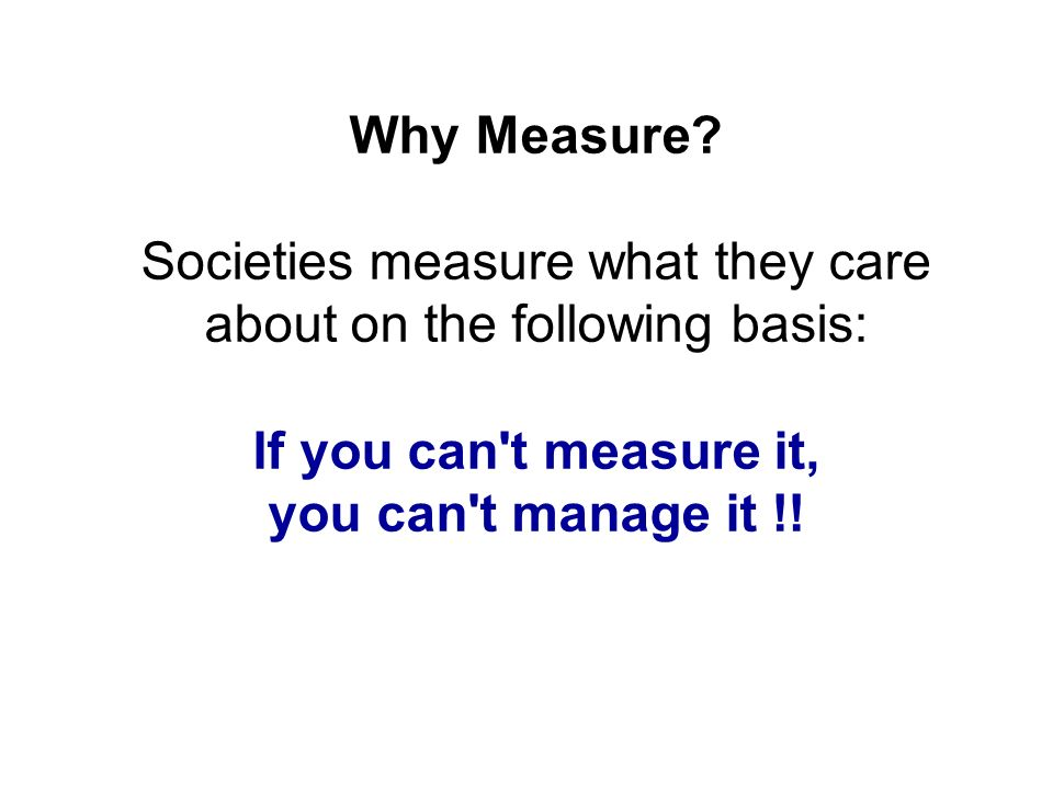Societies measure what they care about on the following basis: