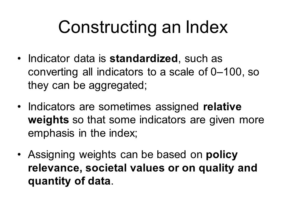 Constructing an Index Indicator data is standardized, such as converting all indicators to a scale of 0–100, so they can be aggregated;