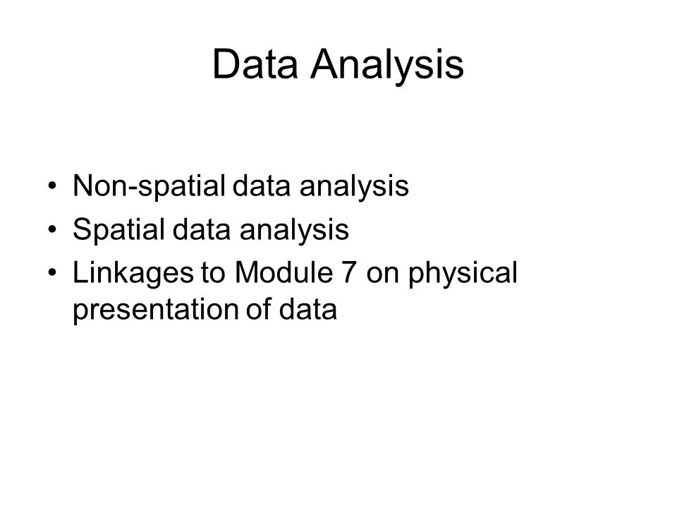 Data Analysis Non-spatial data analysis Spatial data analysis
