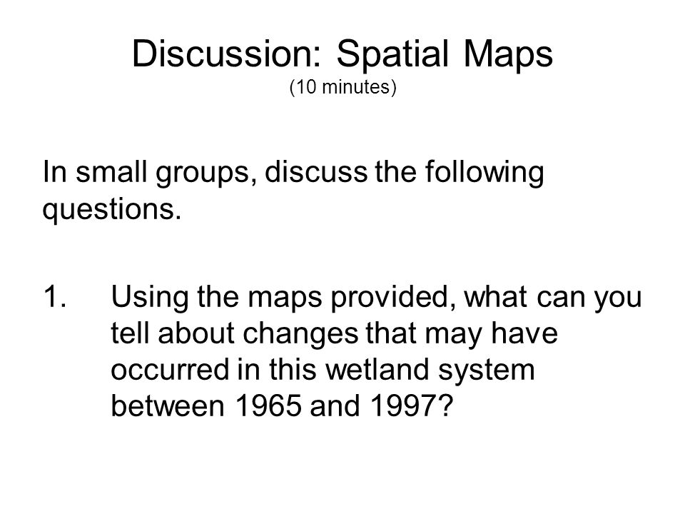Discussion: Spatial Maps (10 minutes)