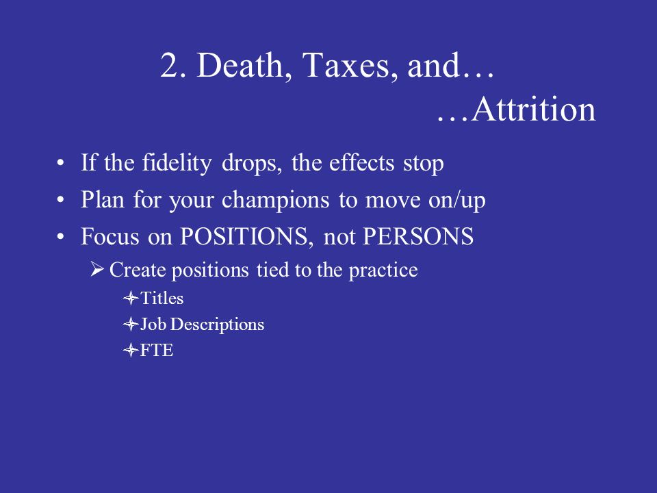 2. Death, Taxes, and… …Attrition