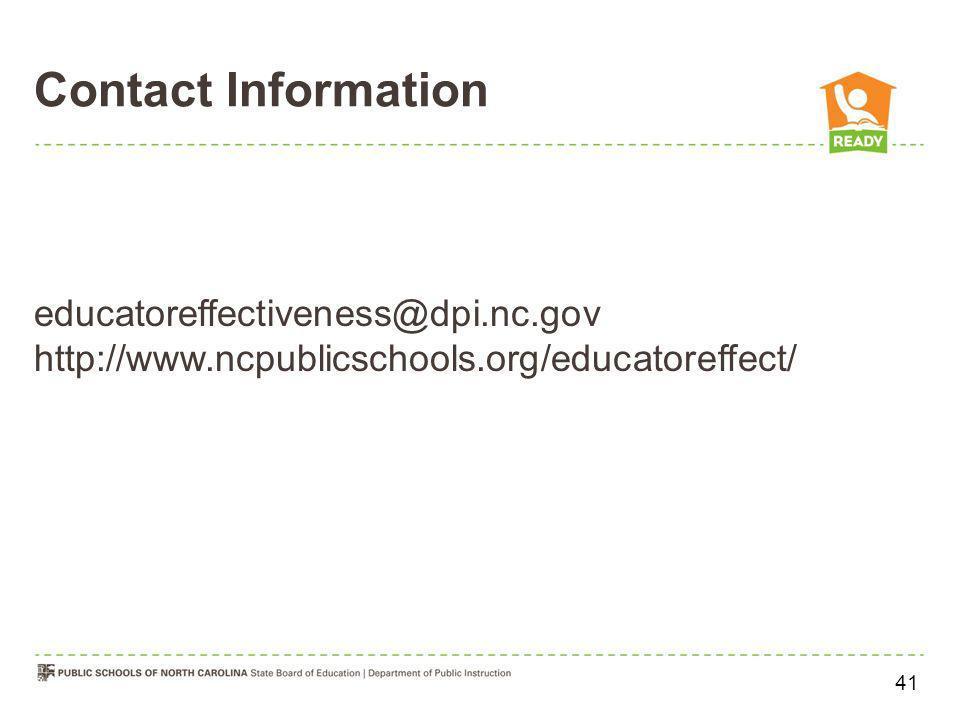 Contact Information educatoreffectiveness@dpi.nc.gov. http://www.ncpublicschools.org/educatoreffect/