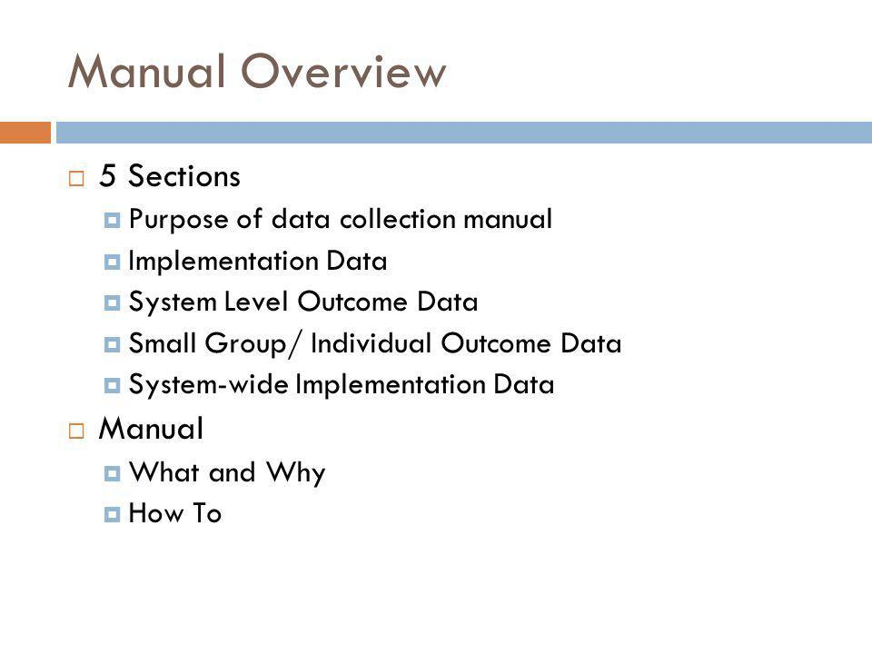 Manual Overview 5 Sections Manual Purpose of data collection manual