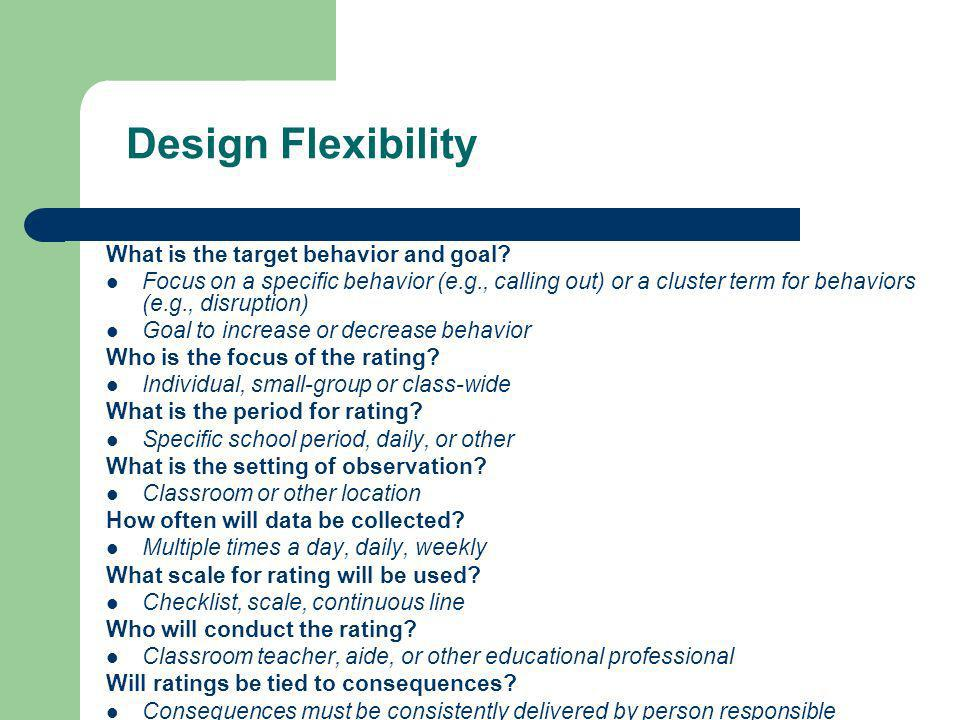 Design Flexibility What is the target behavior and goal
