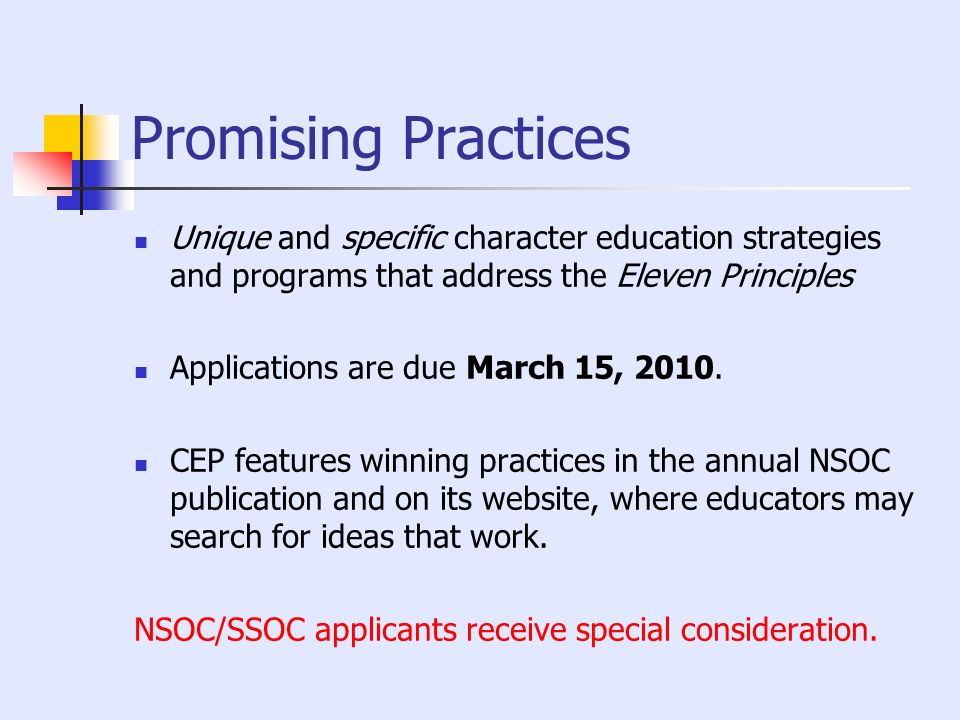Promising Practices Unique and specific character education strategies and programs that address the Eleven Principles.