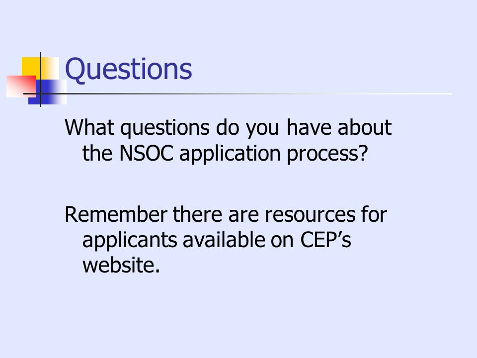Questions What questions do you have about the NSOC application process.