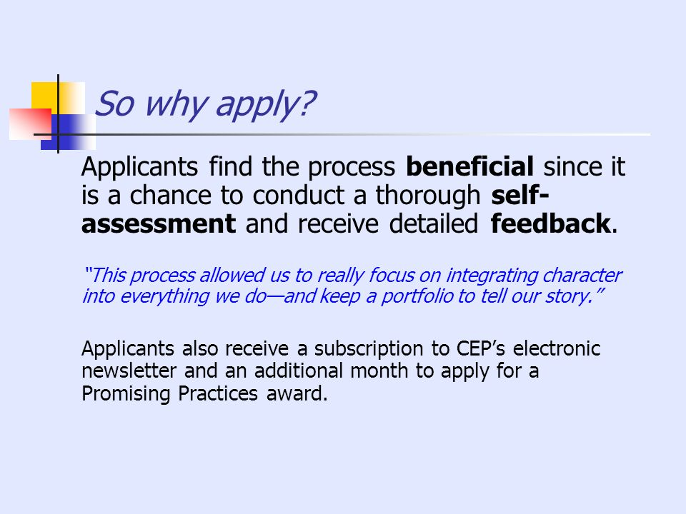 So why apply Applicants find the process beneficial since it is a chance to conduct a thorough self-assessment and receive detailed feedback.