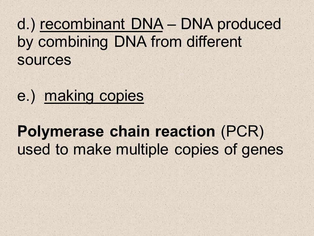 d.) recombinant DNA – DNA produced by combining DNA from different sources