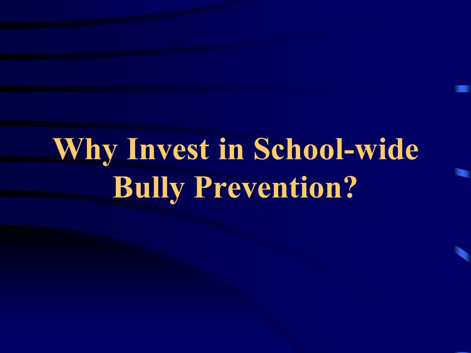 Why Invest in School-wide Bully Prevention