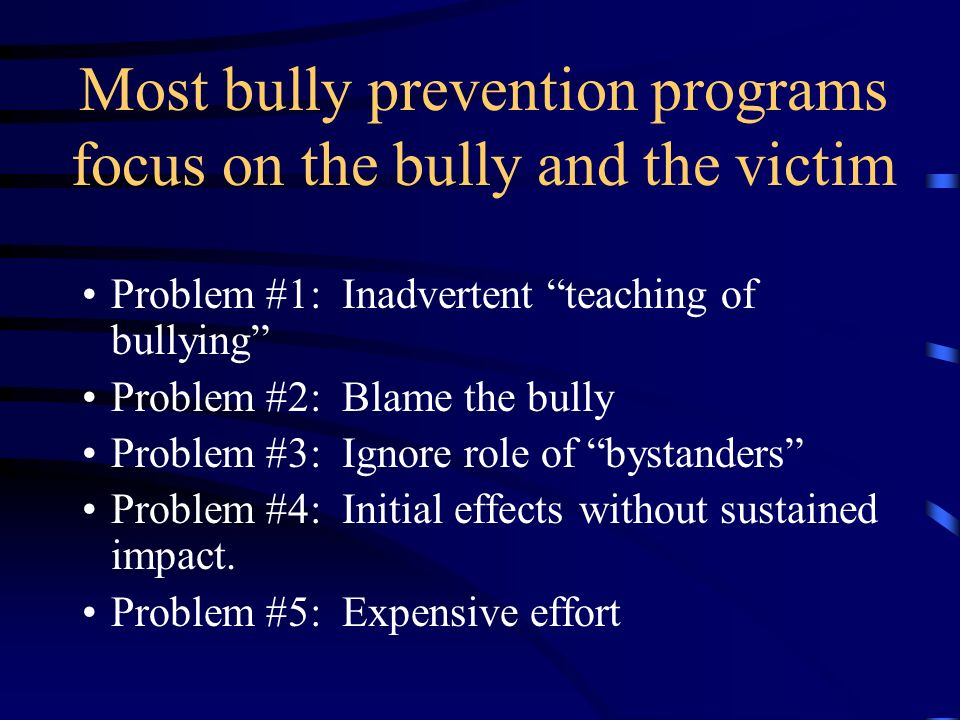 Most bully prevention programs focus on the bully and the victim