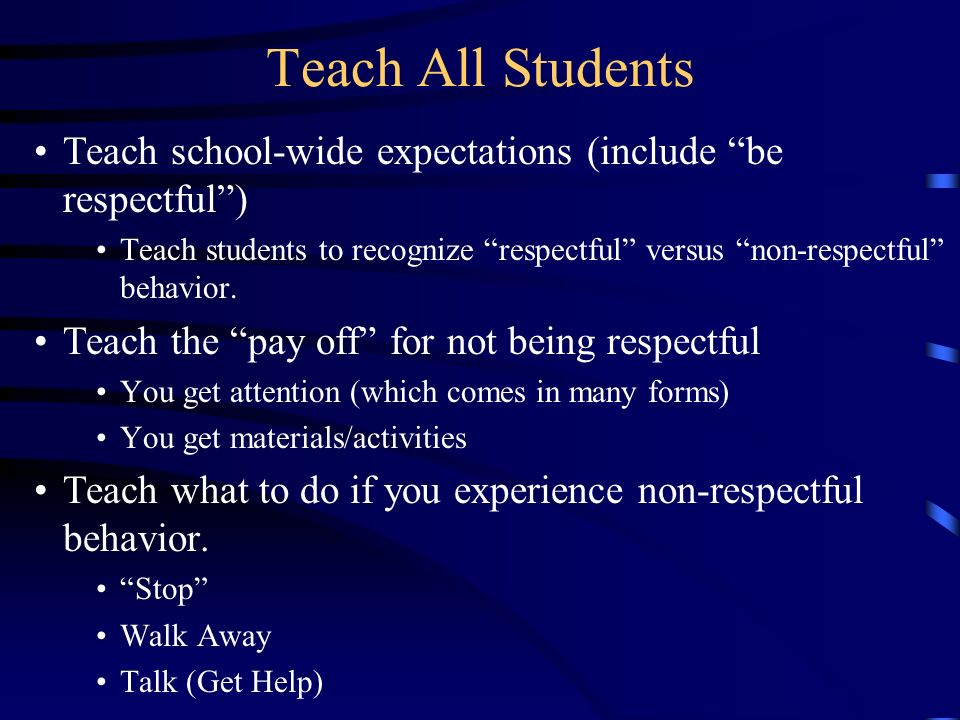 Teach All Students Teach school-wide expectations (include be respectful )