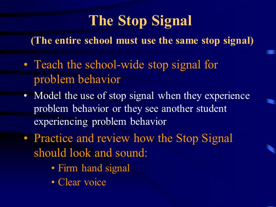 The Stop Signal (The entire school must use the same stop signal)