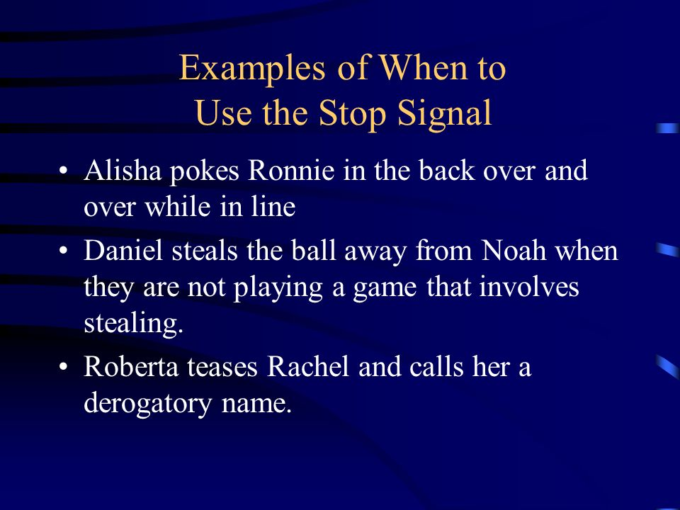 Examples of When to Use the Stop Signal