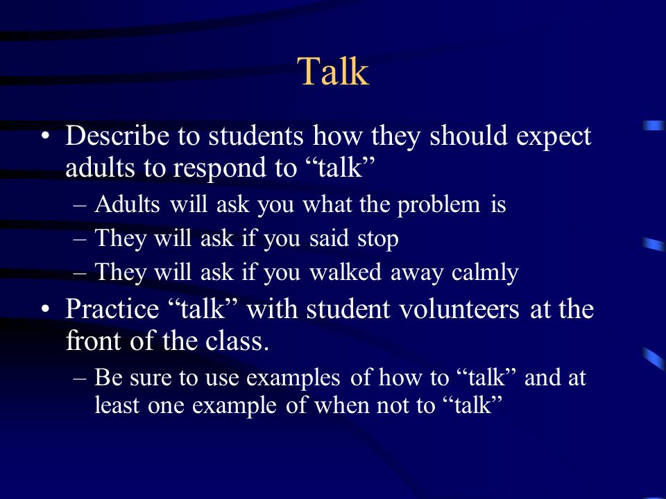 Talk Describe to students how they should expect adults to respond to talk Adults will ask you what the problem is.