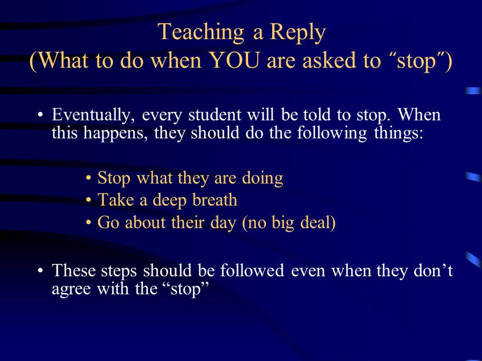 Teaching a Reply (What to do when YOU are asked to stop )