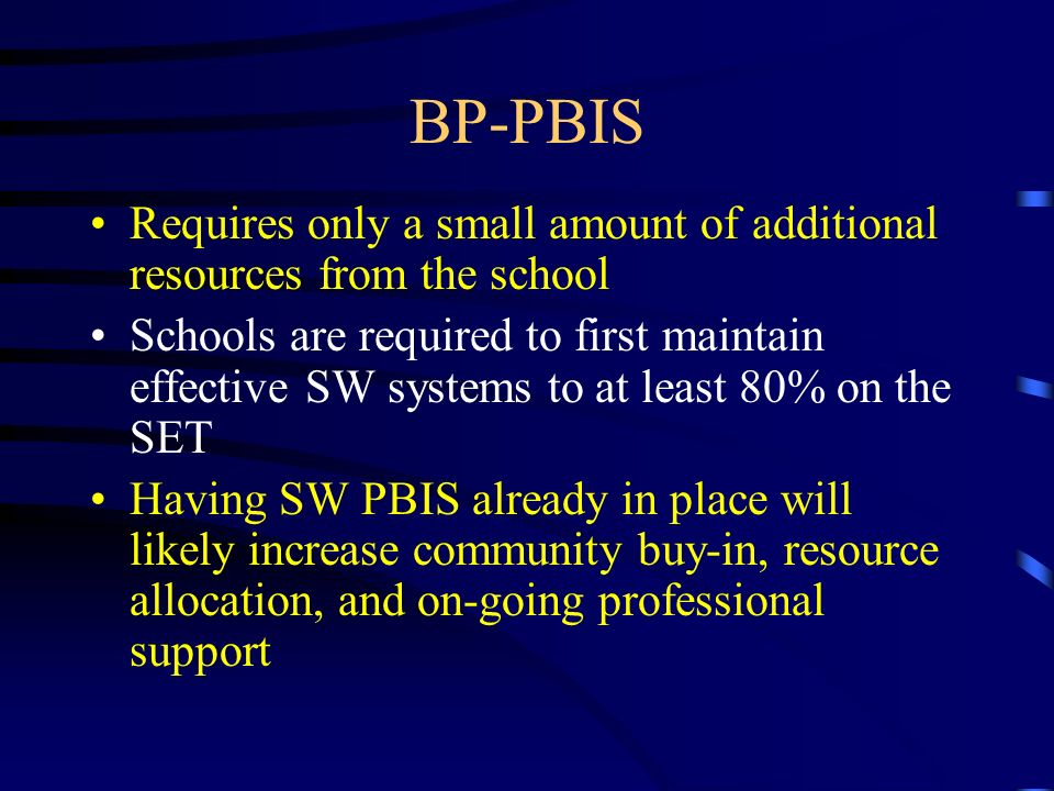 BP-PBIS Requires only a small amount of additional resources from the school.
