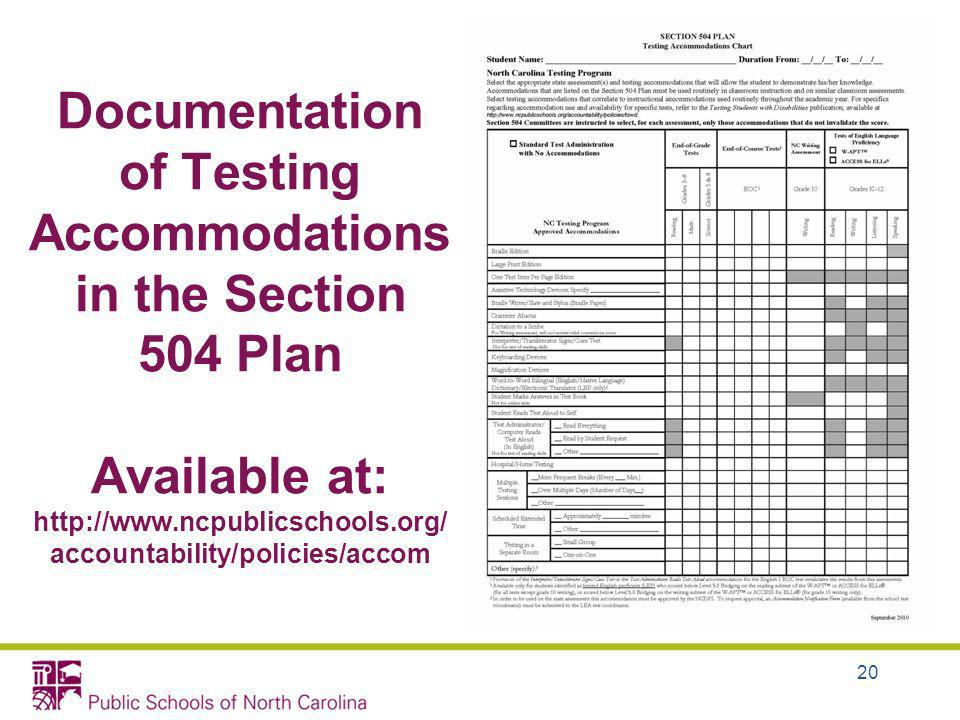 Documentation of Testing Accommodations in the Section 504 Plan Available at: http://www.ncpublicschools.org/ accountability/policies/accom