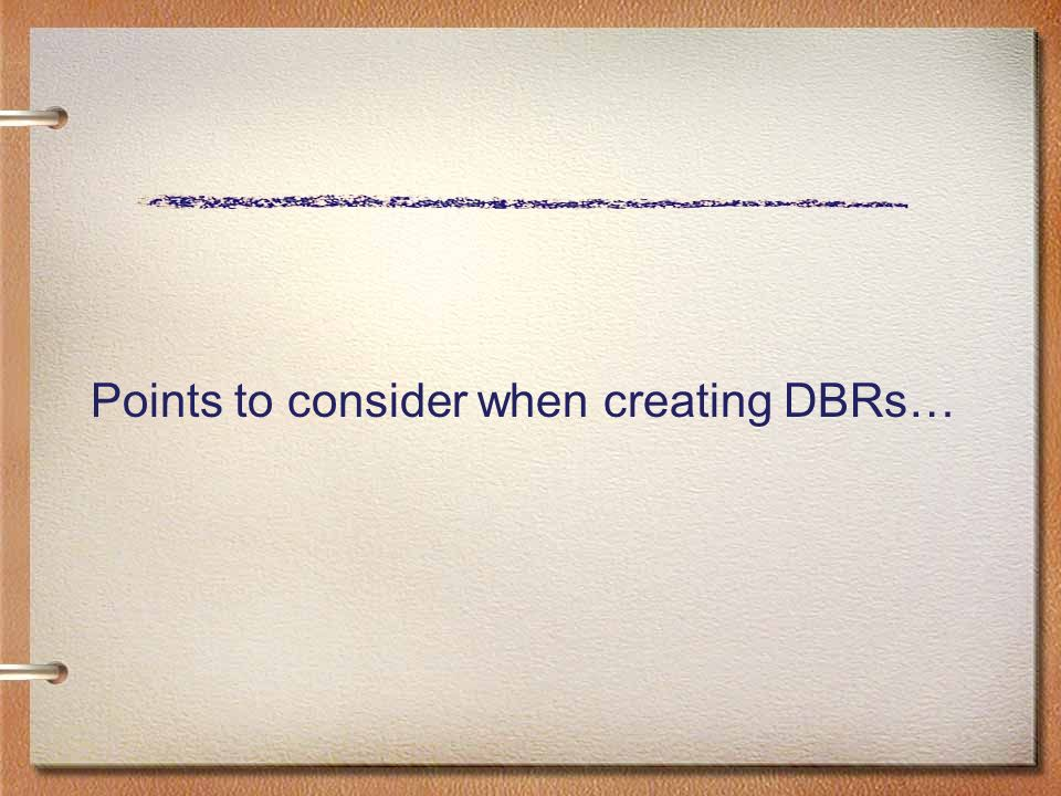 Points to consider when creating DBRs…