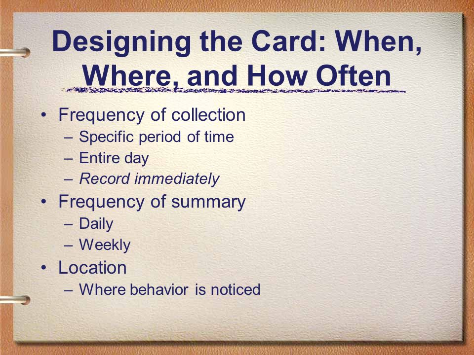 Designing the Card: When, Where, and How Often