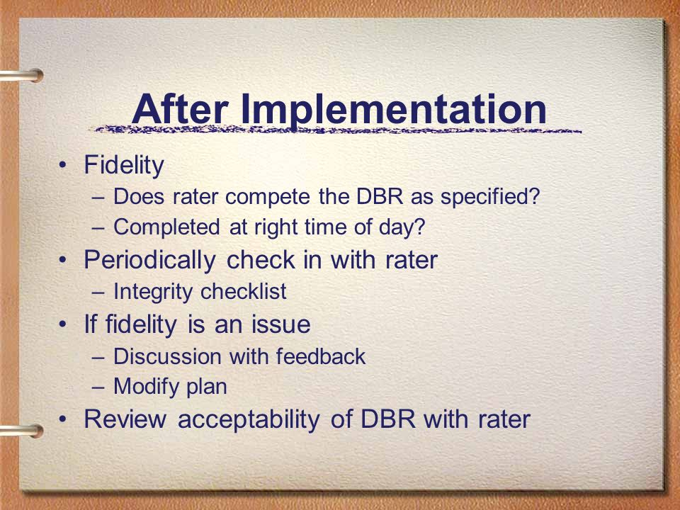 After Implementation Fidelity Periodically check in with rater