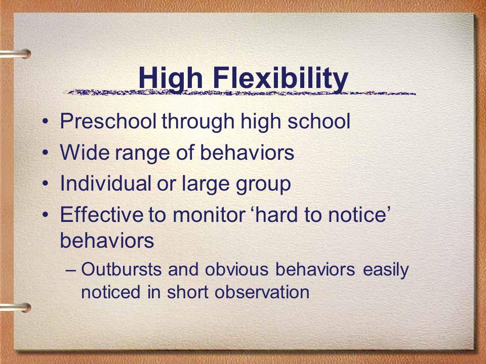 High Flexibility Preschool through high school Wide range of behaviors