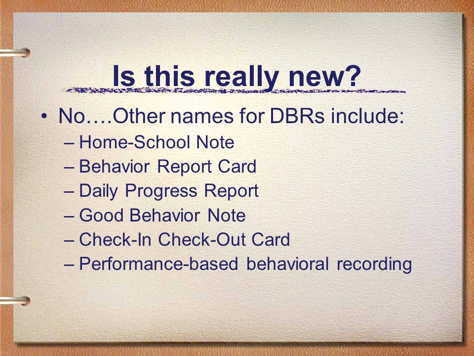 Is this really new No….Other names for DBRs include: Home-School Note