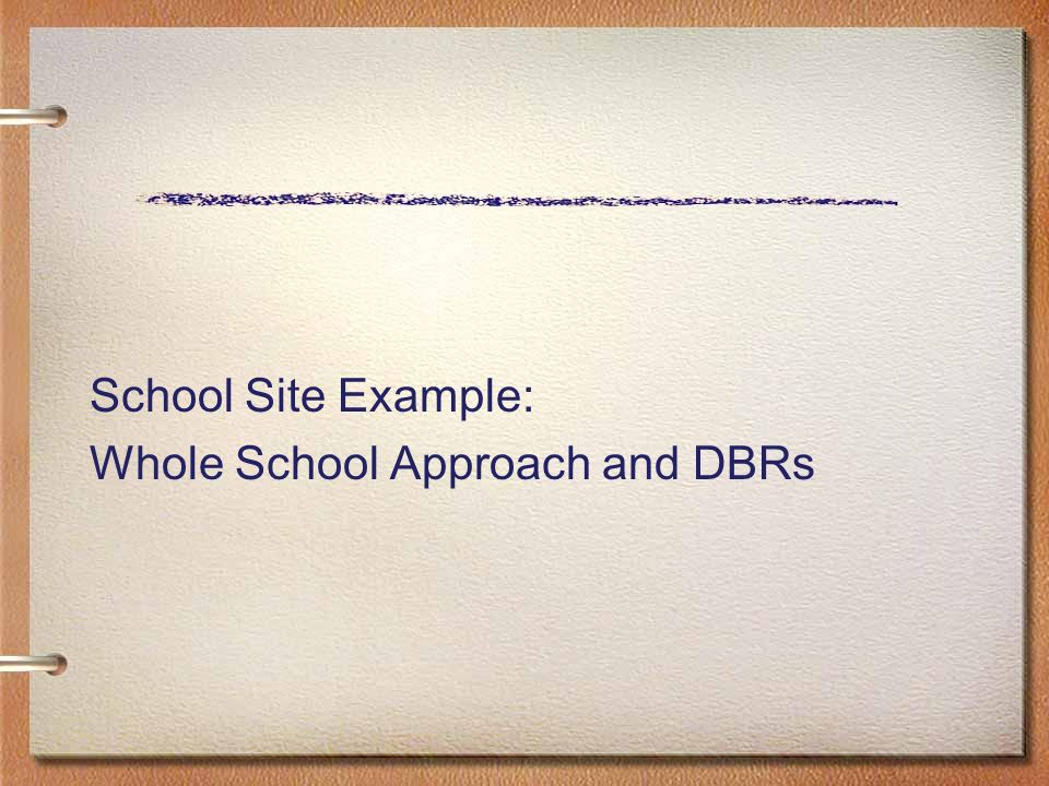 School Site Example: Whole School Approach and DBRs
