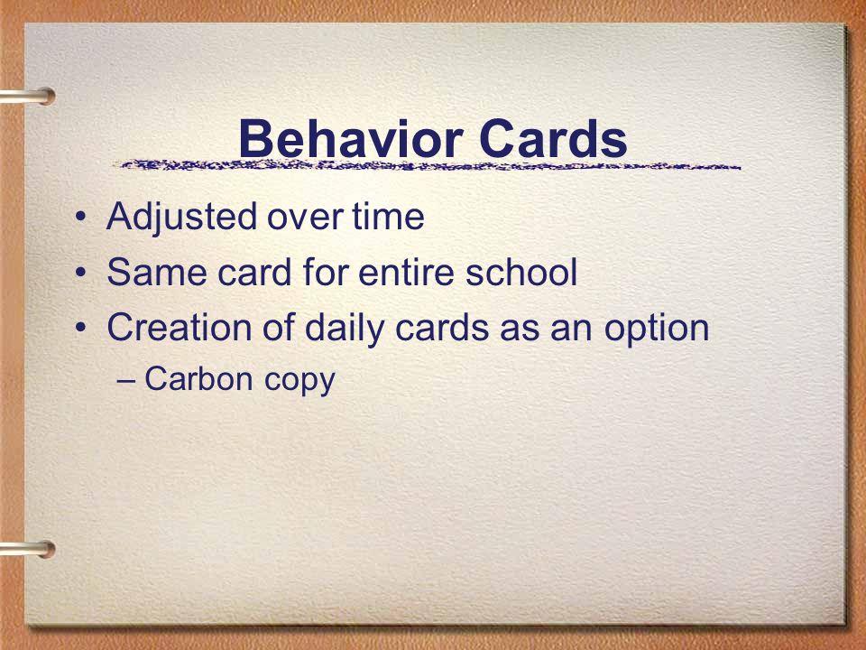 Behavior Cards Adjusted over time Same card for entire school
