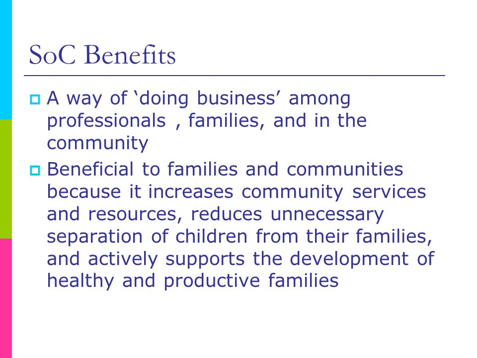 SoC Benefits A way of 'doing business' among professionals , families, and in the community.
