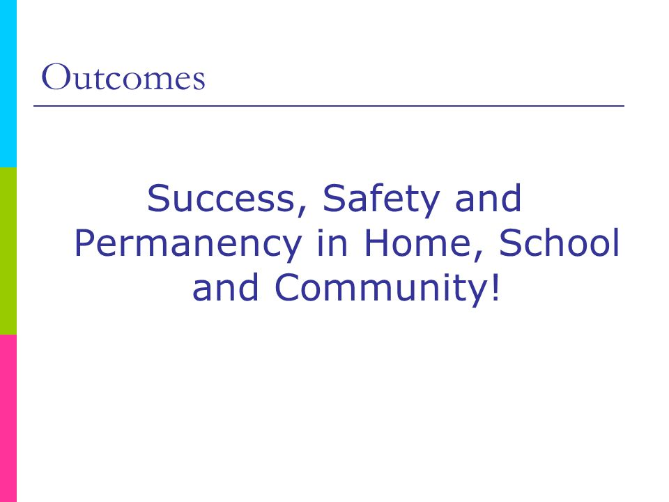 Success, Safety and Permanency in Home, School and Community!