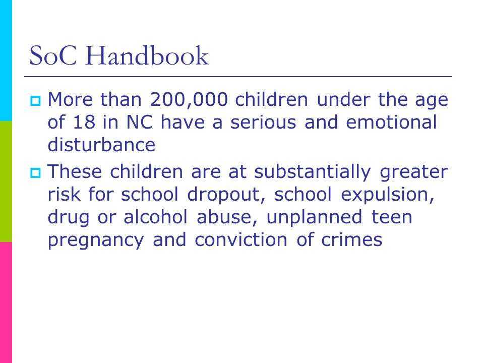 SoC Handbook More than 200,000 children under the age of 18 in NC have a serious and emotional disturbance.