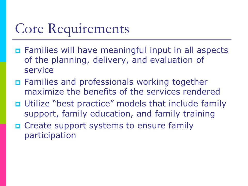 Core Requirements Families will have meaningful input in all aspects of the planning, delivery, and evaluation of service.