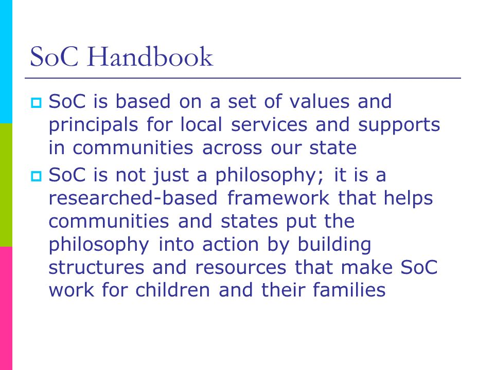 SoC Handbook SoC is based on a set of values and principals for local services and supports in communities across our state.