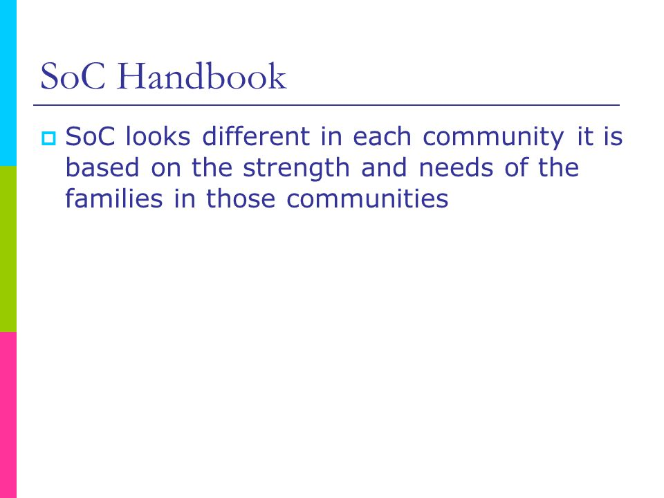 SoC Handbook SoC looks different in each community it is based on the strength and needs of the families in those communities.