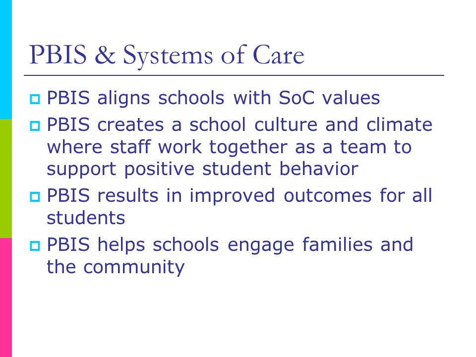 PBIS & Systems of Care PBIS aligns schools with SoC values