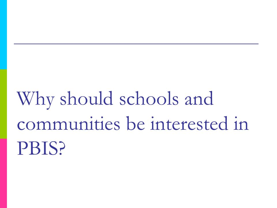 Why should schools and communities be interested in PBIS