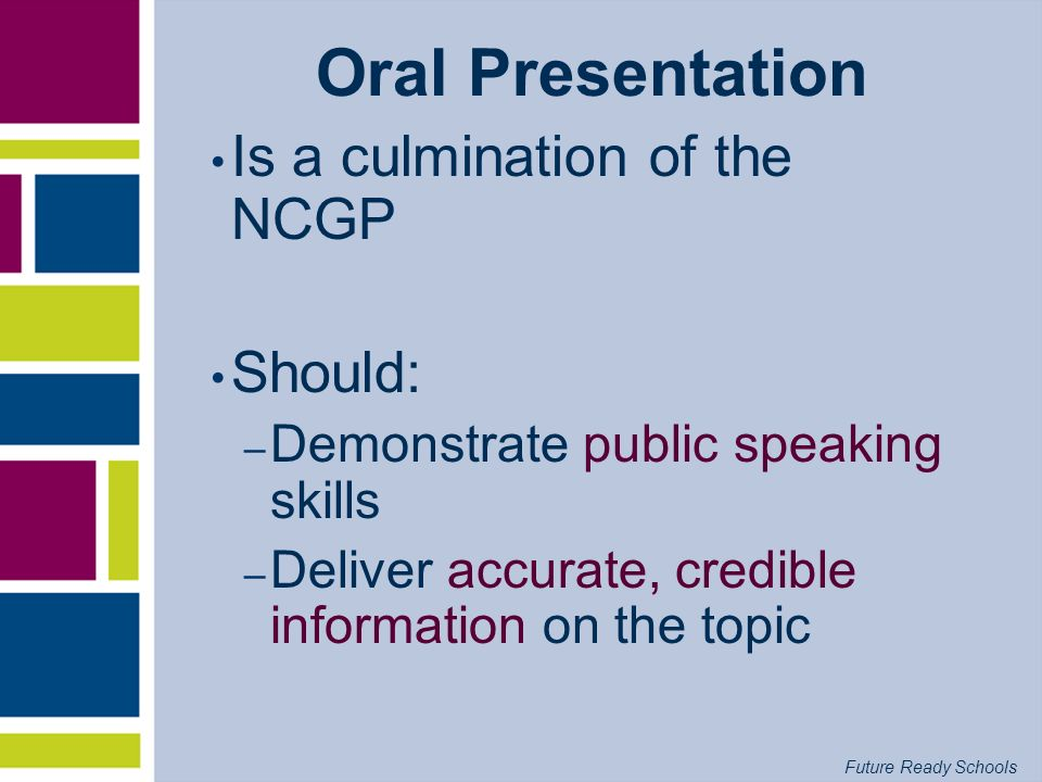 Oral Presentation Is a culmination of the NCGP Should: