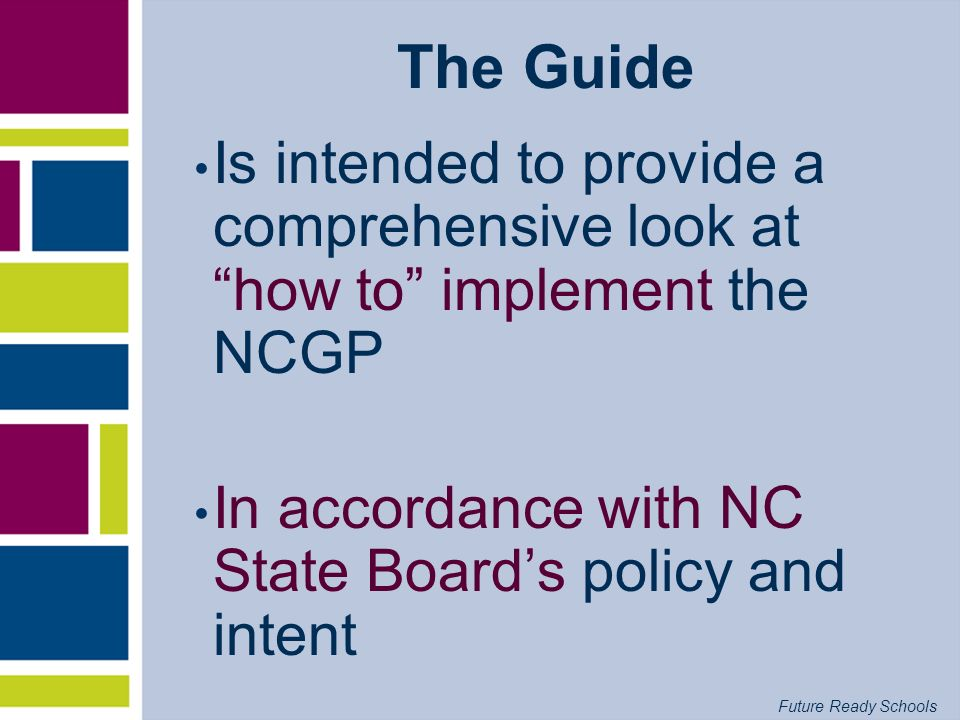 The Guide Is intended to provide a comprehensive look at how to implement the NCGP.