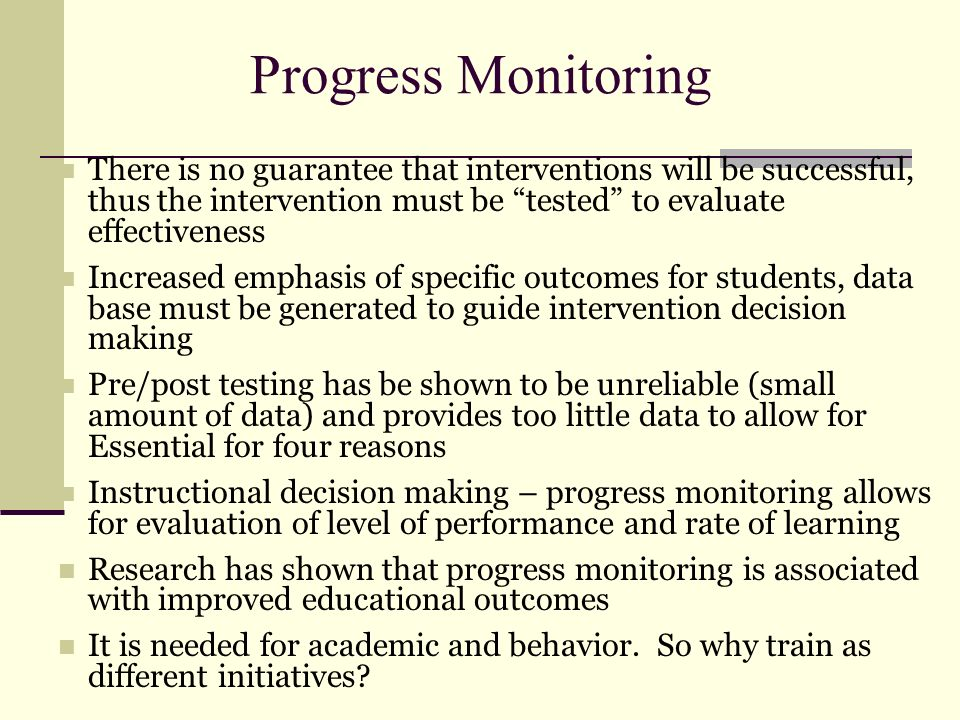 Progress Monitoring There is no guarantee that interventions will be successful, thus the intervention must be tested to evaluate effectiveness.