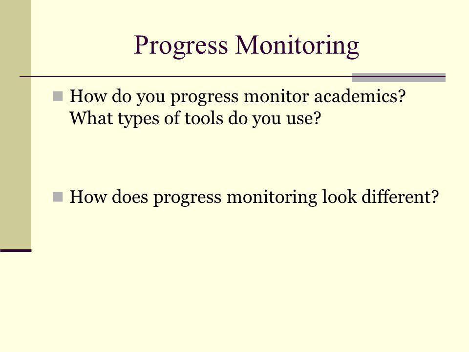 Progress Monitoring How do you progress monitor academics.