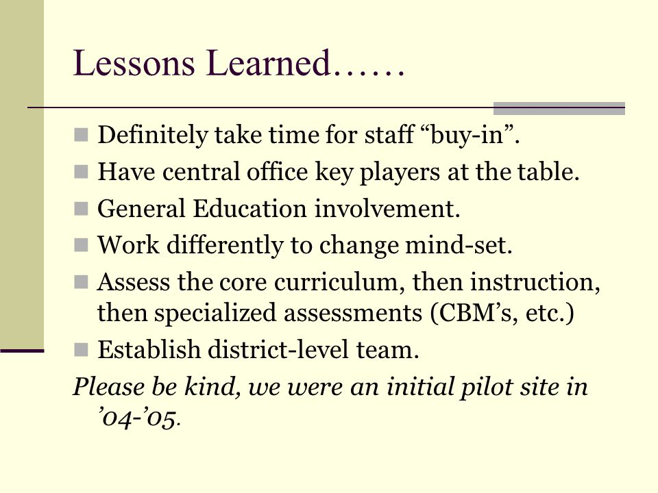 Lessons Learned…… Definitely take time for staff buy-in .